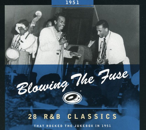 1951-Blowing the Fuse: 28 R&B Classics That Rocked
