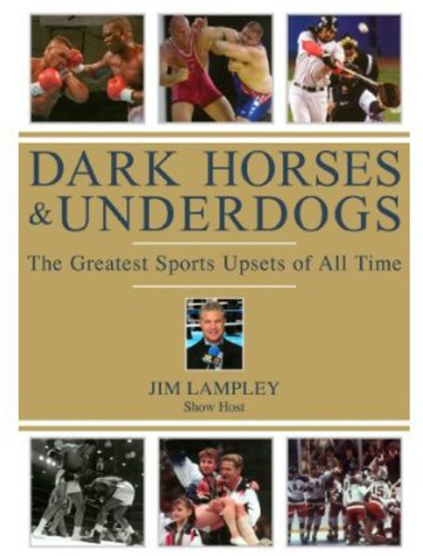 Dark Horse & Underdogs: The Greatest Sports Upsets