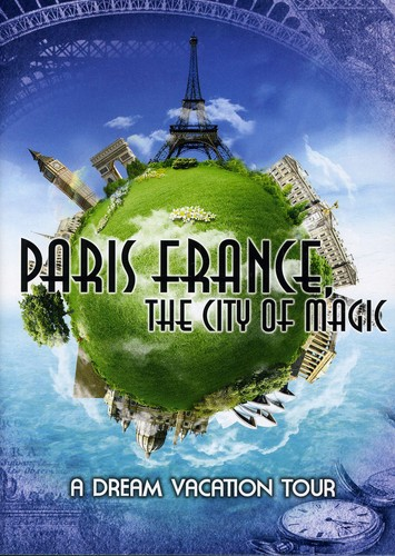 Paris France the City of Magic: Dream Vacation