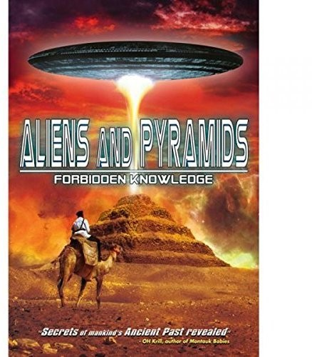 Aliens and Pyramids: Forbidden Knowledge
