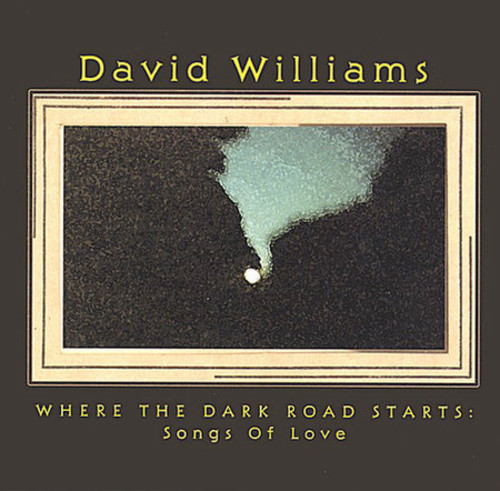 Where the Dark Road Starts: Songs of Love