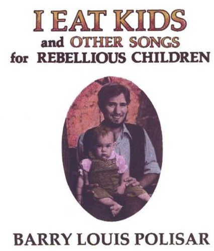 I Eat Kids & Other Songs for Rebellious Children