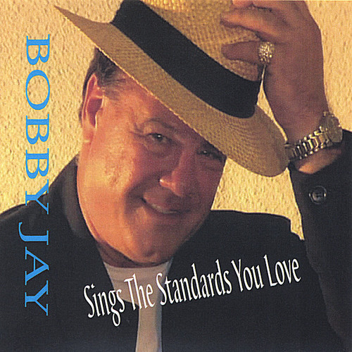 Bobby Jay Sings the Standards You Love
