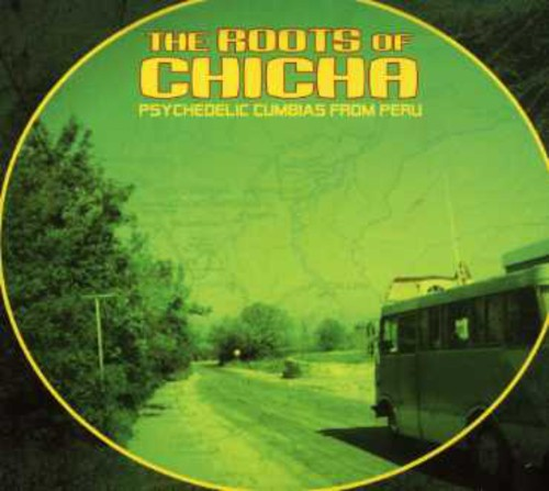 Roots of Chicha: Psychedelic Cumbias from /  Various