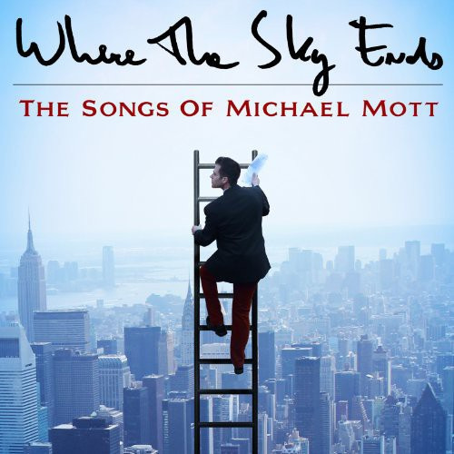 Where the Sky Ends: Songs of Michael Mott /  Various