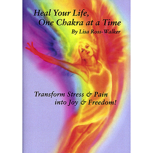 Heal Your Life One Chakra at a Time