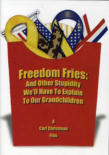 Freedom Fries: & Other Stupidity We'll Have to