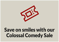 Save on smiles with our Colossal Comedy Sale