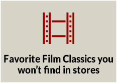 Favorite Film Classics you won't find in stores