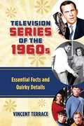 Television Series of the 1960s: Essential Facts and Quirky Details