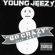 Go Crazy [Explicit Content] , Young Jeezy