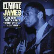 Shake Your Money Maker: Fire Sessions , Elmore James