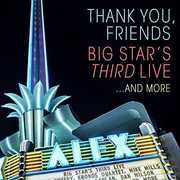 Thank You, Friends: Big Star's Third Live...And More , Various Artists