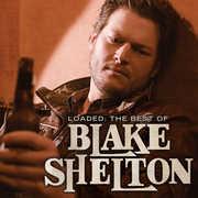Loaded: The Best of Blake Shelton , Blake Shelton