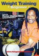 Weight Training: Beginner - Featuring Bodybuilding Master Charles Glass