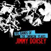 Big Bands Swingin Years: Jimmy Dorsey , Jimmy Dorsey