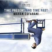 Time Present & Time Past [Import] , Mahan Esfahani