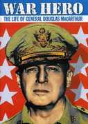War Hero: Life of General Douglas MacArthur , Walter Cronkite