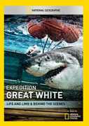 Expedition Great White: Life & Limb & Behind the