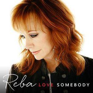 Love Somebody , Reba McEntire