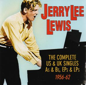 Complete Us & UK Singles As & BS Eps & LPS 1956-62 , Jerry Lee Lewis