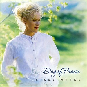 Day of Praise , Hilary Weeks