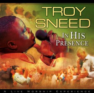 In His Presence , Troy Sneed