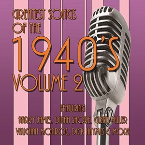 Greatest Songs Of The 1940's, Vol. 2 , Various Artists