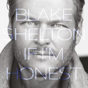 If I'm Honest , Blake Shelton