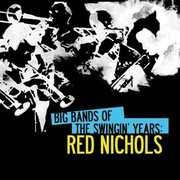 Big Bands Swingin Years: Red Nichols , Red Nichols