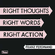Right Thoughts, Right Words, Right Action , Franz Ferdinand