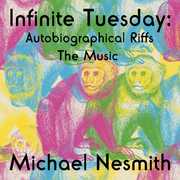 Infinite Tuesday: Autobiographical Riffs The Music , Michael Nesmith