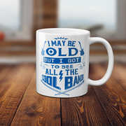 Bluescentric I May Be Old But I Got To See All The Cool Bands 11 OzCoffee Mug