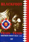 Live-Train Train-Southern Rocks Best , Blackfoot