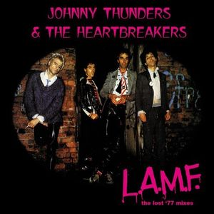 L.a.m.f.: The Lost '77 Mixes , Johnny Thunders & Heartbreakers