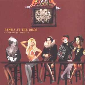 A Fever You Can't Sweat Out , Panic! At the Disco