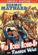 Wild Horse Round-Up /  Timber War: Double Feature , Kermit Maynard