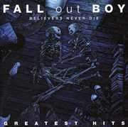 Believers Never Die: Greatest Hits , Fall Out Boy