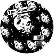 I Can't Come , Snivelling Shits
