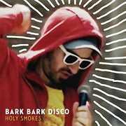 Holy Smokes , Bark Bark Disco