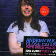Close Calls with Brick Wall , Andrew W.K.