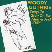 Songs to Grow on for Mother & Child , Woody Guthrie