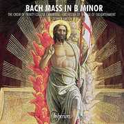 Bach: Mass In B Minor , Choir of Trinity College Cambridge
