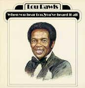 When You Hear Lou, Youve Heard It All , Lou Rawls