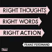 Right Thoughts Right Words Right Action , Franz Ferdinand