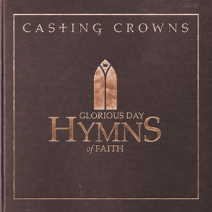 Glorious Day: Hymns Of Faith , Casting Crowns