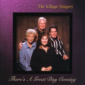 There's a Great Day Coming , The Village Singers