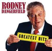 Greatest Bits , Rodney Dangerfield