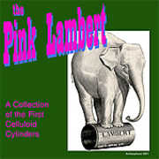The Pink Lambert: A Collection Of The First Celluloid Cylinders