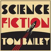 Science Fiction , Tom Bailey
